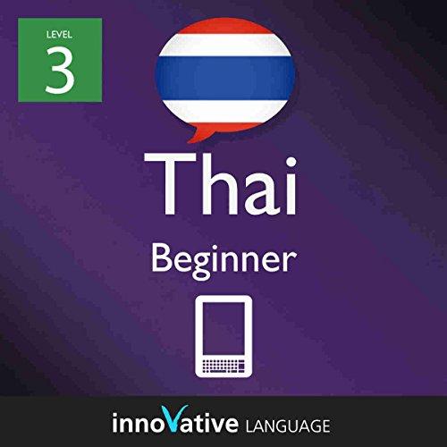 Learn Thai - Level 3: Beginner : Volume 1 - Innovative Language Learning LLC (Innovative Language Series - Learn Thai Level 3 from Absolute Beginner to Advanced) (English Edition)