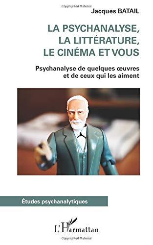Read Online La psychanalyse, la littérature, le cinéma et vous: Psychanalyse de quelques oeuvres et de ceux qui les aiment (French Edition) pdf epub