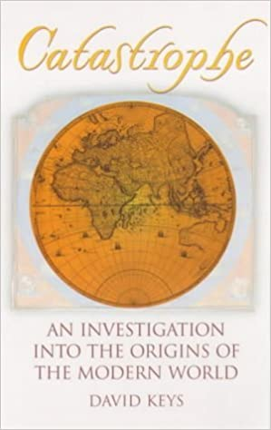 Book Catastrophe: An Investigation into the Origins of the Modern World by David Keys (2000-12-23)