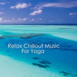 Relax Chillout Music For Yoga