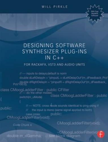 Designing Software Synthesizer Plug-Ins in C++: For RackAFX, VST3, and Audio Units by Will Pirkle