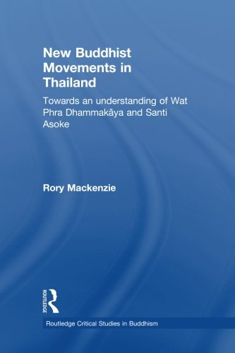 New Buddhist Movements in Thailand: Towards an Understanding of Wat Phra Dhammakaya and Santi Asoke (Routledge Critical