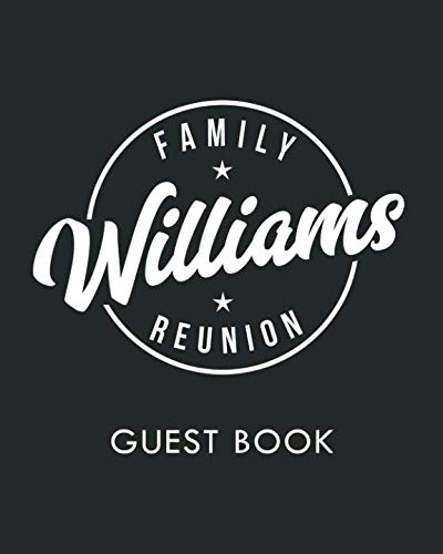 Williams Family Reunion: Last Name Family Reunion Guest Sign-In Book (Family Reunion Keepsakes)