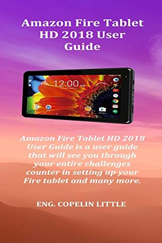 Amazon Fire Tablet HD 2018 User Guide: Amazon Fire Tablet HD 2018 User Guide is a user guide that will see you through your entire challenges counter in setting up your Fire tablet and many more. Paperback – November 9, 2018