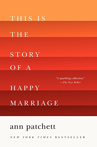 Book cover from This Is the Story of a Happy Marriage by Ann Patchett