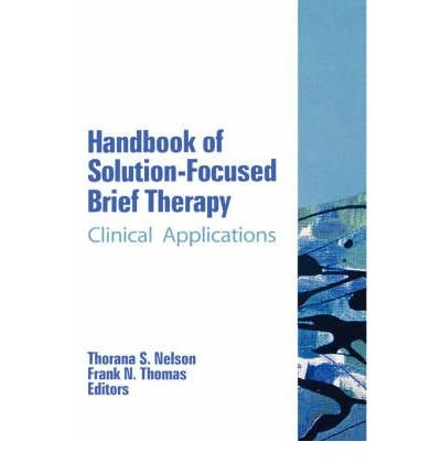 [(Handbook of Solution-Focused Brief Therapy: Clinical Applications)] [Author: Thorana S. Nelson] published on (October, 2007) pdf