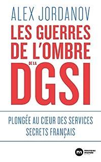 Les guerres de l'ombre de la DGSI : plongée au coeur des services secrets français, Jordanov, Alex