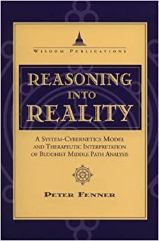 Book Reasoning into Reality: System-Cybernetics Model and Therapeutic Interpretation of Buddhist Middle Path Analysis by Peter Fenner (1995-05-01)