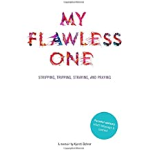 My Flawless One: Stripping, Tripping, Straying, and Praying