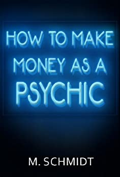 How To Make Money As a Psychic by [Schmidt, M.]