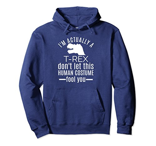 Unisex Fun Dinosaur Stuff Hoodie Don't Let Human Costume Fool You Medium Navy