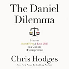 The Daniel Dilemma: How to Stand Firm and Love Well in a Culture of Compromise Audiobook by Chris Hodges Narrated by Mark Smeby