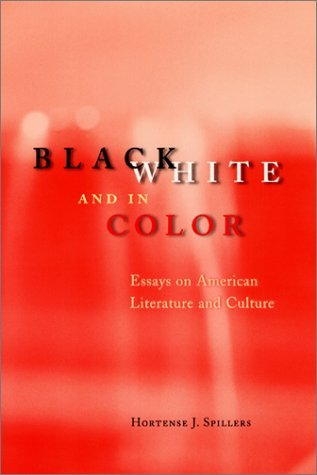 Black, White, And In Color: Essays On American Literature And Culture By Spillers Hortense J. 2003-04-01 Paperback