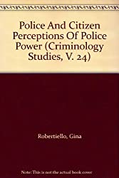 Police And Citizen Perceptions Of Police Power (Criminology Studies, V. 24)