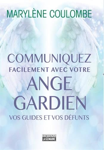 Communiquez facilement avec votre ange gardien, vos guides et vos défunts Broché – 18 janvier 2018 Marylene Coulombe La semaine 2897034092 Esprit