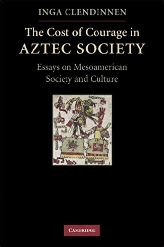 com the cost of courage in aztec society essays on  com the cost of courage in aztec society essays on mesoamerican society and culture 9780521732079 inga clendinnen books