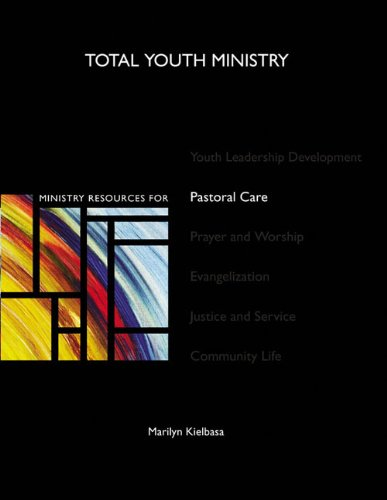 Ministry Resources for Pastoral Care (Total Youth Ministry)
