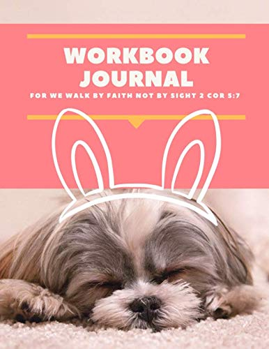 Work Book Journal: For we walk by faith, not by sight 2 Cor 5:7 (We Work By Faith Not By Sight)