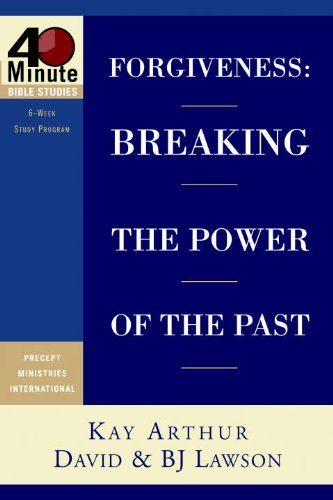 Forgiveness: Breaking the Power of the Past (40-Minute Bible Studies Book 2)