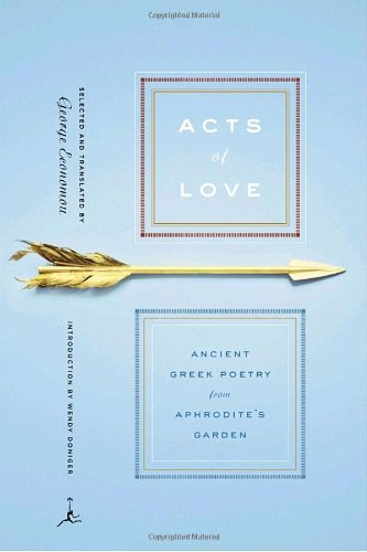 Acts of Love: Ancient Greek Poetry from Aphrodite's Garden (Modern Library)