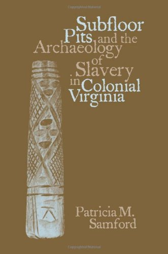 Subfloor Pits and the Archaeology of Slavery in Colonial Virginia