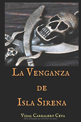 La Venganza de Isla Sirena Tapa blanda – 19 sep 2018 Vidal Carralero Ceva Independently published 1719873437 Fiction / Sea Stories