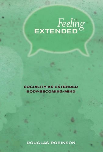 Feeling Extended: Sociality as Extended Body-Becoming-Mind (The MIT Press) pdf