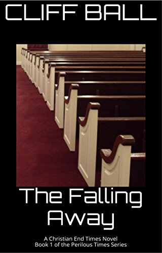 The Falling Away: Christian End Times Novel (Perilous Times Book 1) by [Ball, Cliff]