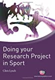 Doing Your Research Project in Sport, Chris Lynch, 184445164X