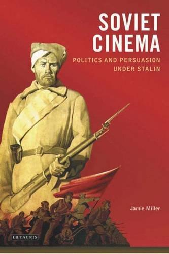 Soviet Cinema Politics And Persuasion Under Stalin KINO