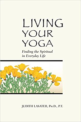 Living your yoga finding the spiritual in everyday life amazon living your yoga finding the spiritual in everyday life amazon p t judith hanson lasater phd 9780962713880 books fandeluxe Choice Image