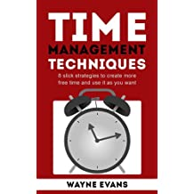 Time Management Techniques: 8 slick strategies to create more free time and use it as you want and end procrastination.