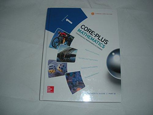 - Core Plus Mathematics - Contemporary Mathematics in Context Course 1 Common Core Edition - Teachers Guide Part B
