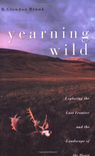 Yearning Wild: Exploring the Last Frontier and the Landscape of the Heart (Last Landscape)