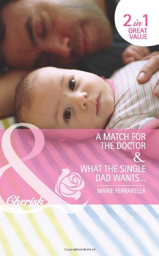 book cover of A Match for the Doctor / What the Single Dad Wants