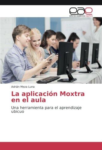 Read Online La aplicación Moxtra en el aula: Una herramienta para el aprendizaje ubicuo (Spanish Edition) ebook