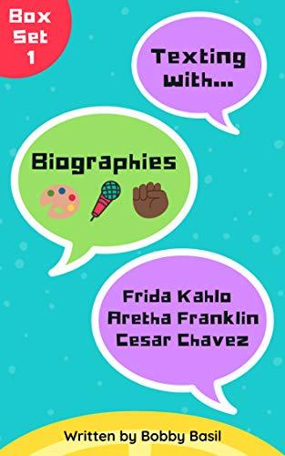 Texting with Biographies Box Set 1: Frida Kahlo, Aretha Franklin, and Cesar Chavez Biography Books for Kids (Texting with Biographies Bundle Collection) (English Edition)