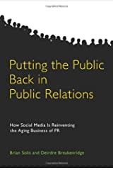 Putting the Public Back in Public Relations: How Social Media Is Reinventing the Aging Business of PR Hardcover