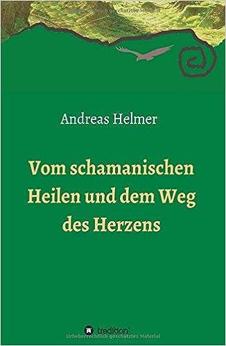 Book Vom schamanischen Heilen und dem Weg des Herzens