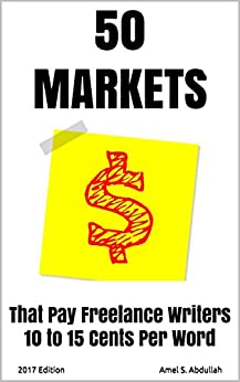 50 Markets that Pay Freelance Writers 10 to 15 Cents per Word - 2017 Edition (Markets for Writers) by [Abdullah, Amel]