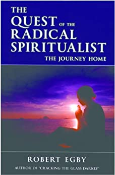 The Quest of the Radical Spiritualist by [Egby, Robert]