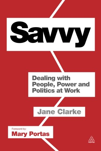 Savvy: Dealing with People, Power and Politics at Work