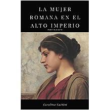 La mujer romana en el alto imperio.: Familia y culto.  (Spanish Edition)