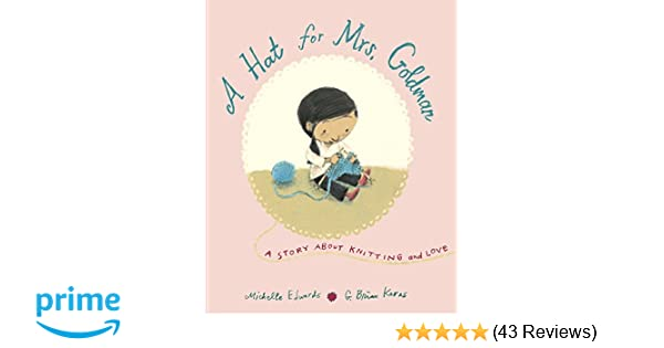 9a38a2d3 A Hat for Mrs. Goldman: A Story About Knitting and Love: Michelle ...