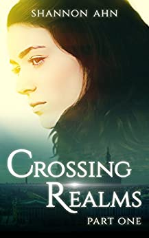 Crossing Realms - Part One (The Crossing Realms Series Book 1) by [Ahn, Shannon]