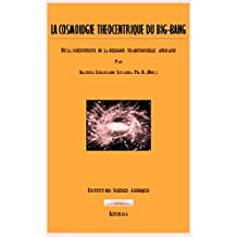 LA COSMOLOGIE THEOCENTRIQUE DU BIG-BANG (French Edition)