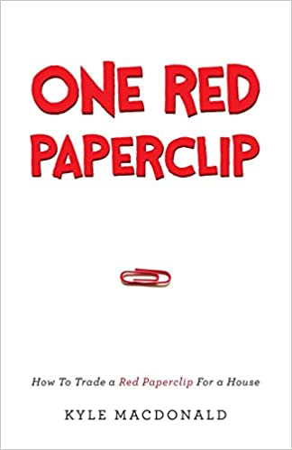 One Red Paperclip Or How An Ordinary Man Achieved His Dream With The Help Of A Simple Office Supply By Kyle Macdonald