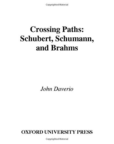Crossing Paths: Schubert, Schumann, and Brahms by John Daverio
