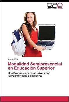 Book Modalidad Semipresencial en Educación Superior: Una Propuesta para la Universidad Iberoamericana del Deporte (Spanish Edition)