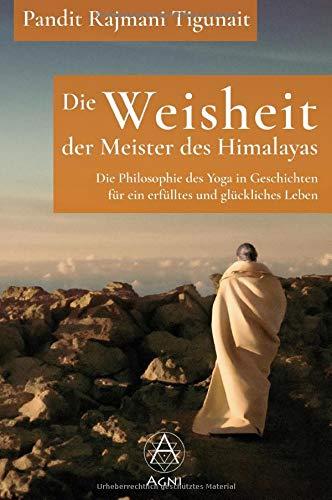 Die Weisheit Der Meister Des Himalayas  Die Philosophie Des Yoga In Geschichten Für Ein Erfülltes Und Glückliches Leben